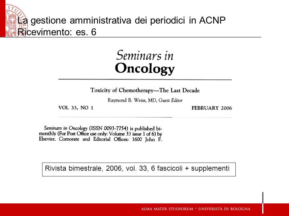 La gestione amministrativa dei periodici in ACNP Ricevimento: es. 6 Rivista bimestrale, 2006, vol. 33, 6 fascicoli + supplementi