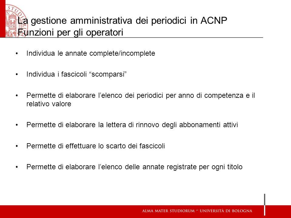 La gestione amministrativa dei periodici in ACNP Funzioni per gli operatori Individua le annate complete/incomplete Individua i fascicoli scomparsi Pe