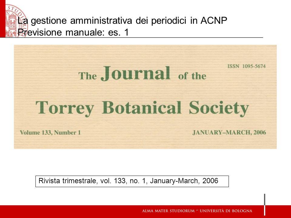 La gestione amministrativa dei periodici in ACNP Previsione manuale: es. 1 Rivista trimestrale, vol. 133, no. 1, January-March, 2006