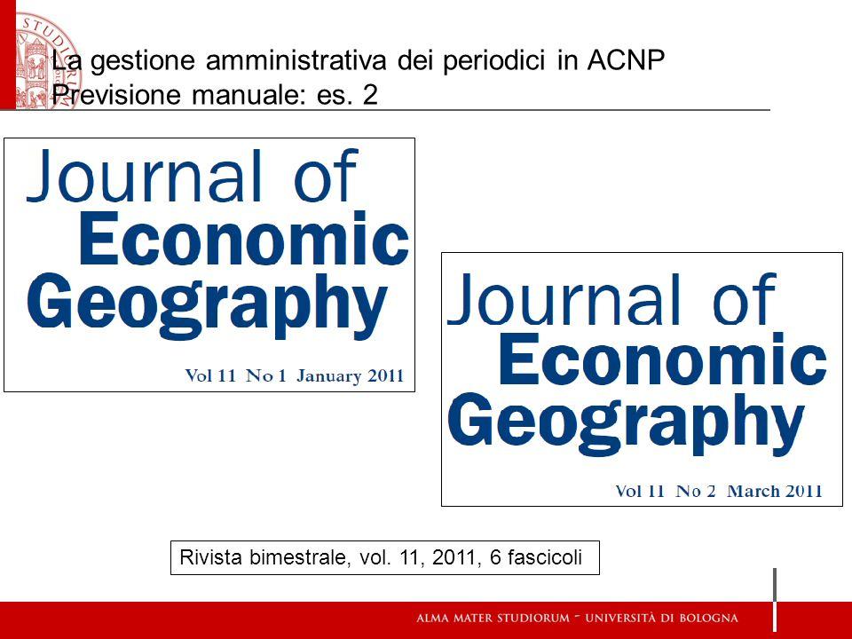 La gestione amministrativa dei periodici in ACNP Previsione manuale: es. 2 Rivista bimestrale, vol. 11, 2011, 6 fascicoli
