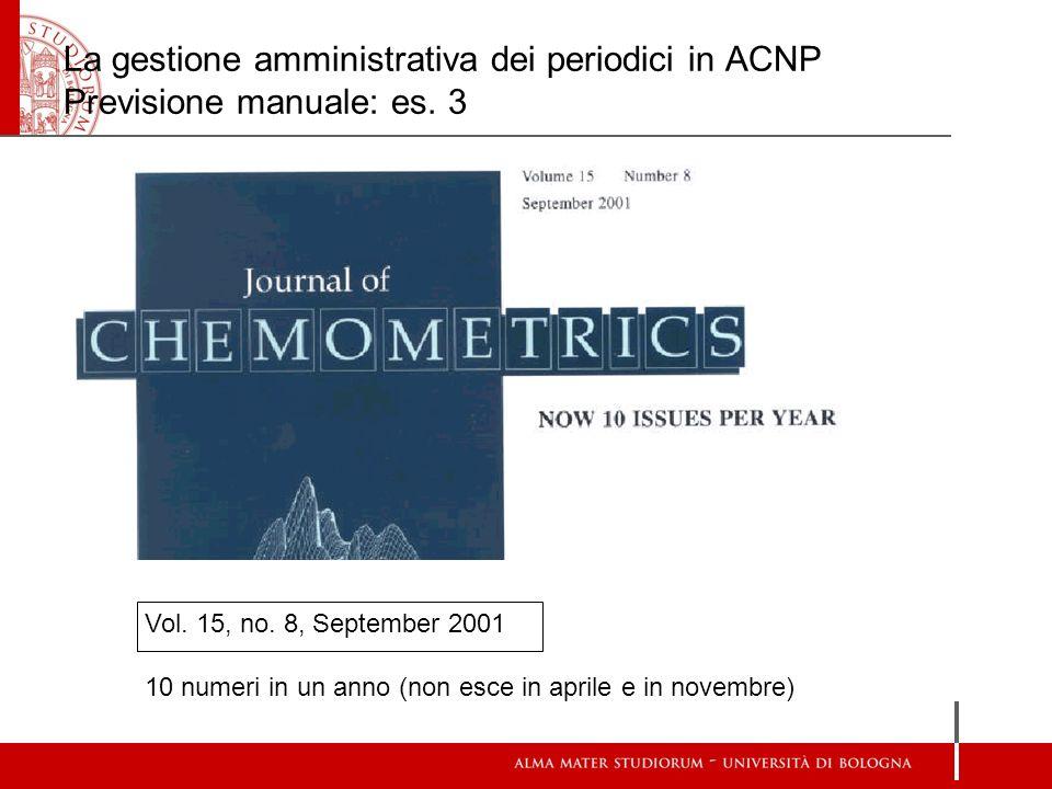 La gestione amministrativa dei periodici in ACNP Previsione manuale: es. 3 Vol. 15, no. 8, September 2001 10 numeri in un anno (non esce in aprile e i
