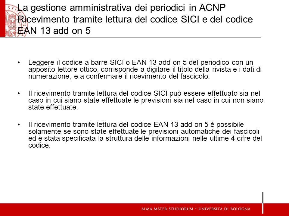 La gestione amministrativa dei periodici in ACNP Ricevimento tramite lettura del codice SICI e del codice EAN 13 add on 5 Leggere il codice a barre SI