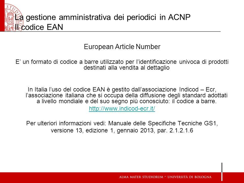La gestione amministrativa dei periodici in ACNP Il codice EAN European Article Number E un formato di codice a barre utilizzato per lidentificazione