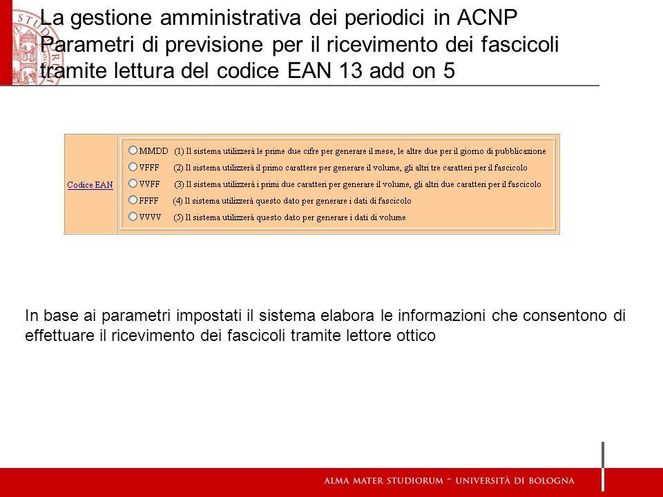 La gestione amministrativa dei periodici in ACNP Parametri di previsione per il ricevimento dei fascicoli tramite lettura del codice EAN 13 add on 5 I