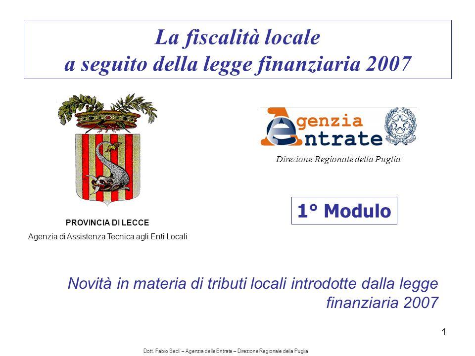 1 La fiscalità locale a seguito della legge finanziaria 2007 1° Modulo PROVINCIA DI LECCE Agenzia di Assistenza Tecnica agli Enti Locali Direzione Regionale della Puglia Novità in materia di tributi locali introdotte dalla legge finanziaria 2007 Dott.