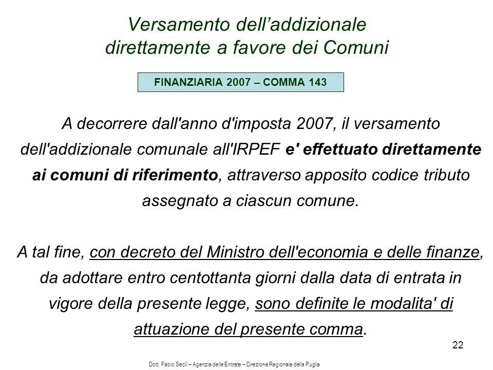 22 FINANZIARIA 2007 – COMMA 143 A decorrere dall anno d imposta 2007, il versamento dell addizionale comunale all IRPEF e effettuato direttamente ai comuni di riferimento, attraverso apposito codice tributo assegnato a ciascun comune.