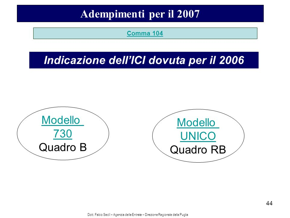 44 Adempimenti per il 2007 Comma 104 Indicazione dellICI dovuta per il 2006 Modello 730 Quadro B Modello UNICO Quadro RB Dott.