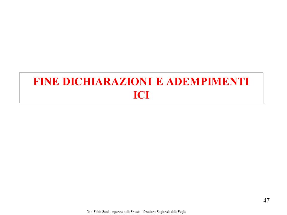 47 FINE DICHIARAZIONI E ADEMPIMENTI ICI Dott.