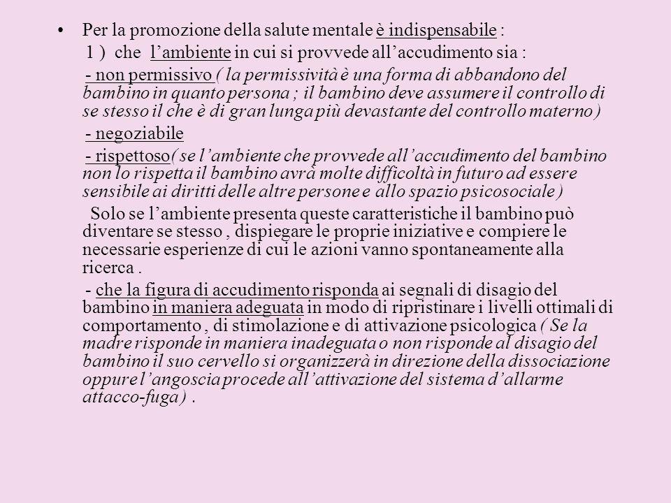 Per la promozione della salute mentale è indispensabile : 1 ) che lambiente in cui si provvede allaccudimento sia : - non permissivo ( la permissività