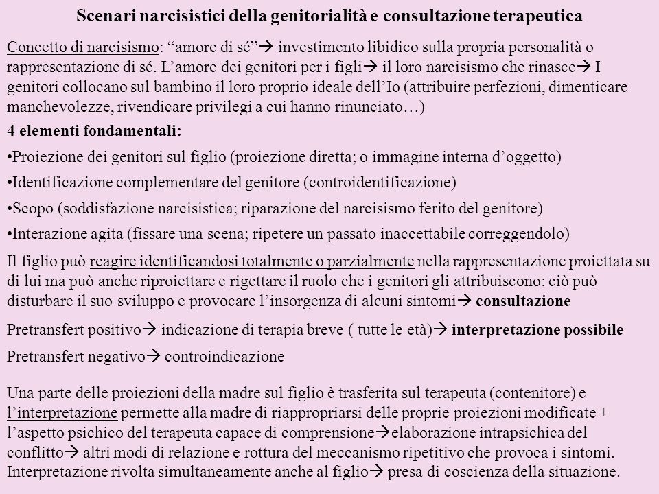 Scenari narcisistici della genitorialità e consultazione terapeutica Concetto di narcisismo: amore di sé investimento libidico sulla propria personali