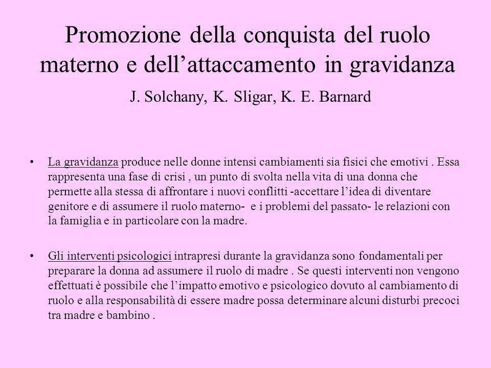Promozione della conquista del ruolo materno e dellattaccamento in gravidanza J. Solchany, K. Sligar, K. E. Barnard La gravidanza produce nelle donne