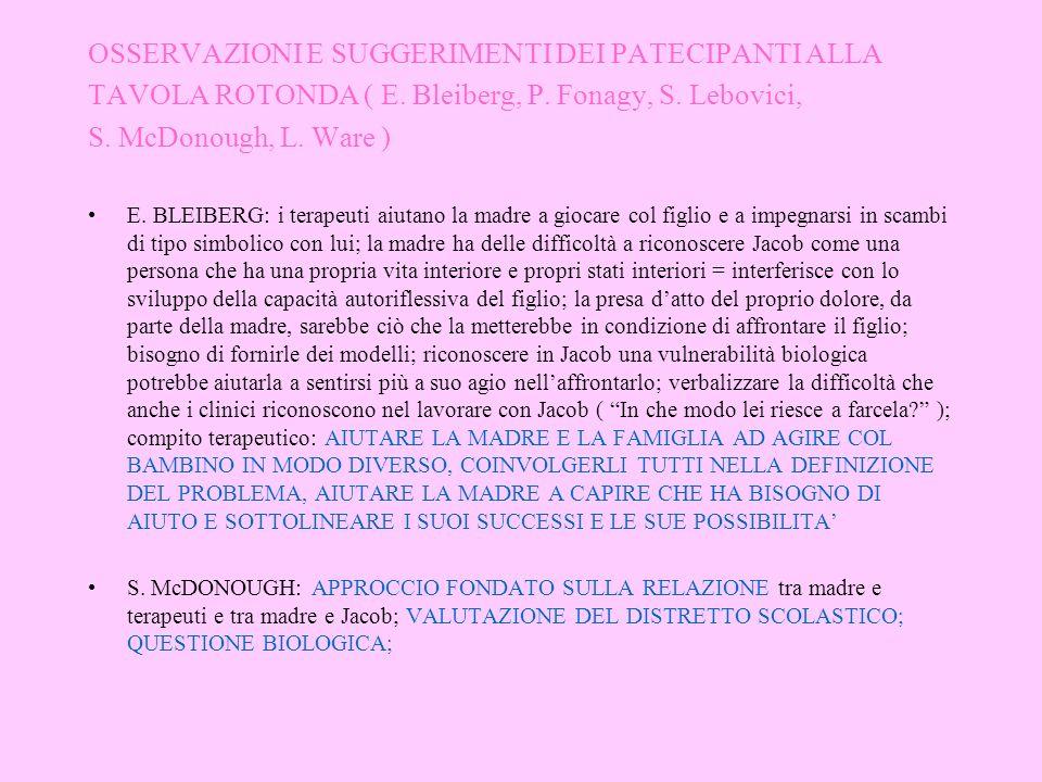 OSSERVAZIONI E SUGGERIMENTI DEI PATECIPANTI ALLA TAVOLA ROTONDA ( E. Bleiberg, P. Fonagy, S. Lebovici, S. McDonough, L. Ware ) E. BLEIBERG: i terapeut