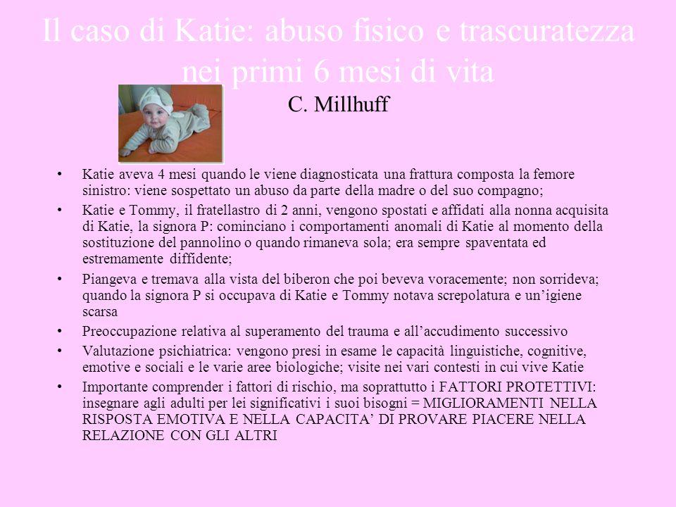 Il caso di Katie: abuso fisico e trascuratezza nei primi 6 mesi di vita C. Millhuff Katie aveva 4 mesi quando le viene diagnosticata una frattura comp