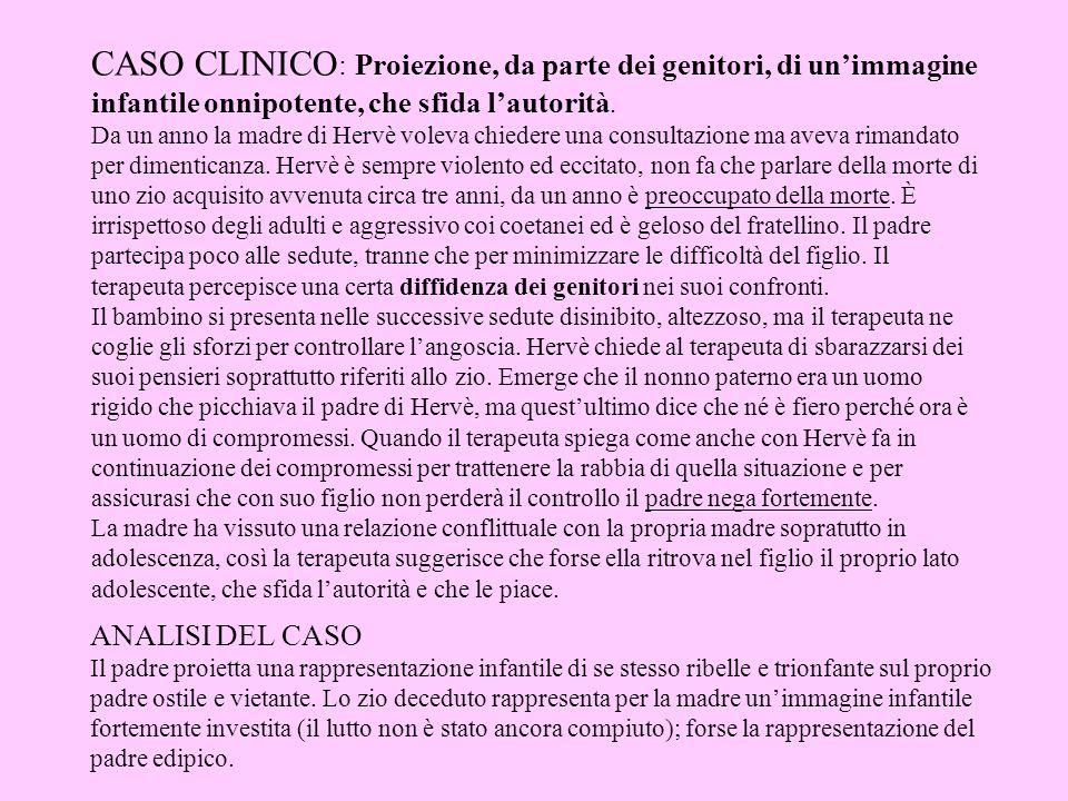 CASO CLINICO : Proiezione, da parte dei genitori, di unimmagine infantile onnipotente, che sfida lautorità. Da un anno la madre di Hervè voleva chiede