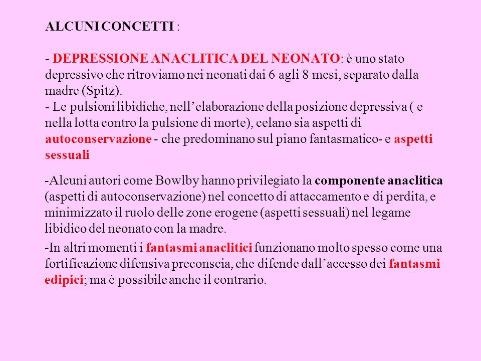 ALCUNI CONCETTI : - DEPRESSIONE ANACLITICA DEL NEONATO: è uno stato depressivo che ritroviamo nei neonati dai 6 agli 8 mesi, separato dalla madre (Spi