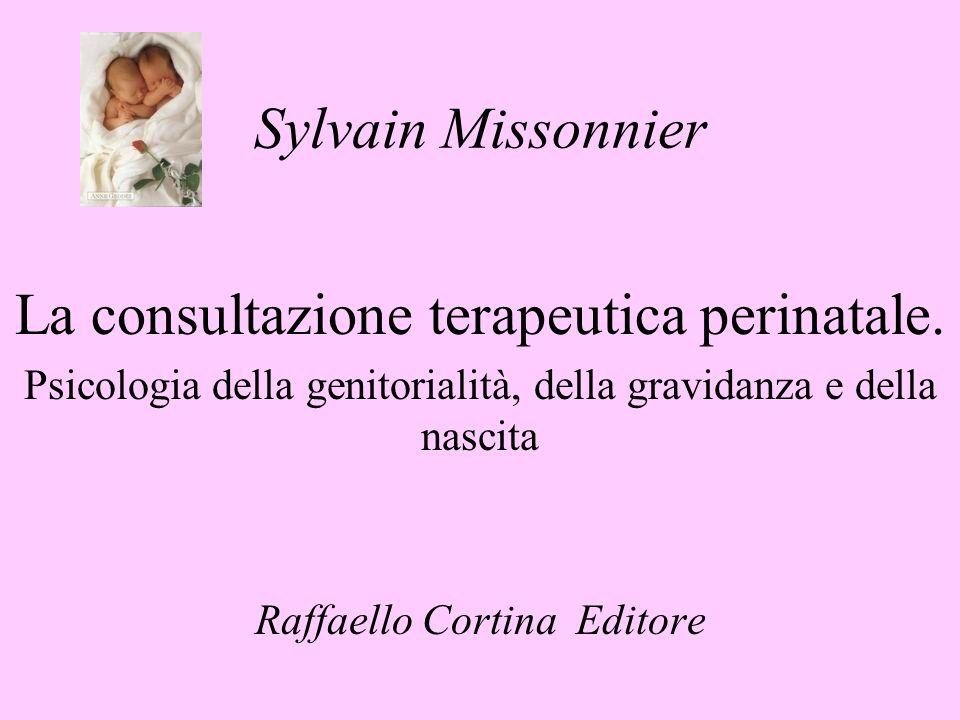 Sylvain Missonnier La consultazione terapeutica perinatale. Psicologia della genitorialità, della gravidanza e della nascita Raffaello Cortina Editore