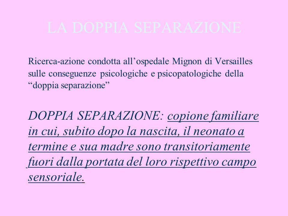 LA DOPPIA SEPARAZIONE Ricerca-azione condotta allospedale Mignon di Versailles sulle conseguenze psicologiche e psicopatologiche della doppia separazi