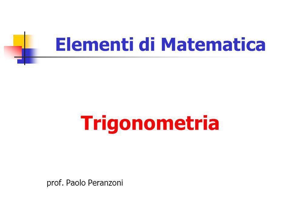 Goniometria e trigonometria La goniometria è quella parte della matematica che riguarda lo studio degli angoli e delle funzioni angolari La trigonometria, almeno in origine, riguarda invece lo studio dei triangoli e delle relazioni fra i loro elementi (lati ed angoli) Spesso, però, i due termini vengono usati indifferentemente; il più utilizzato è trigonometria