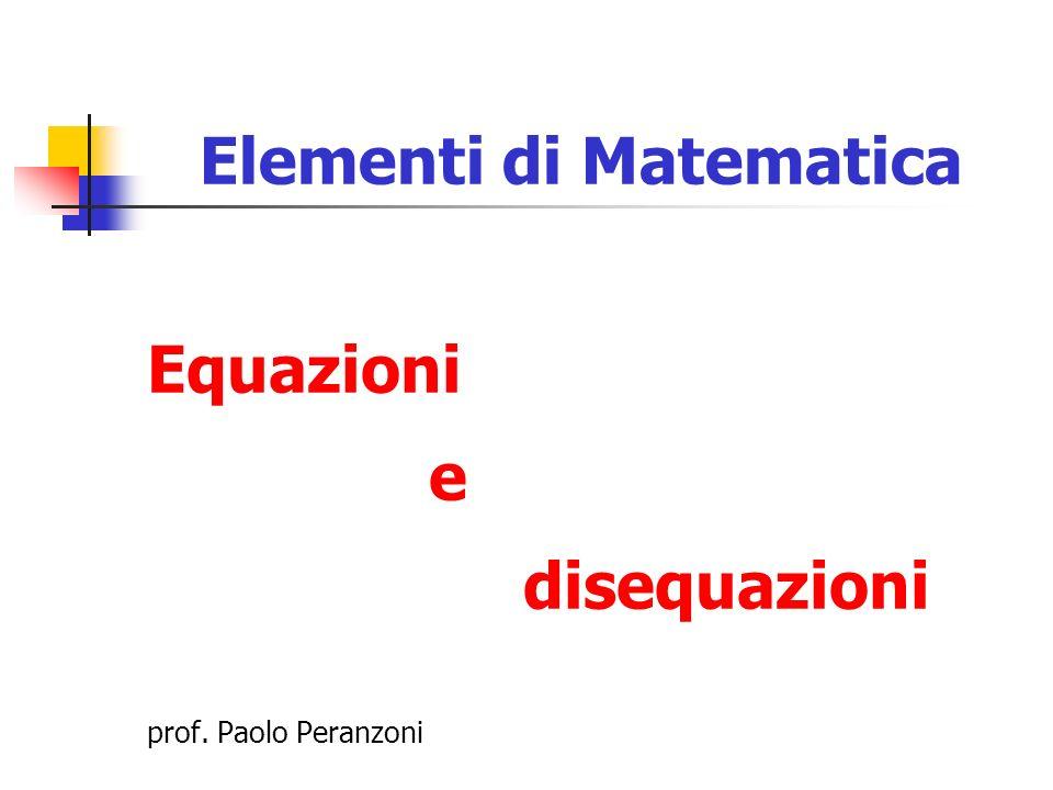 Elementi di Matematica Equazioni e disequazioni prof. Paolo Peranzoni