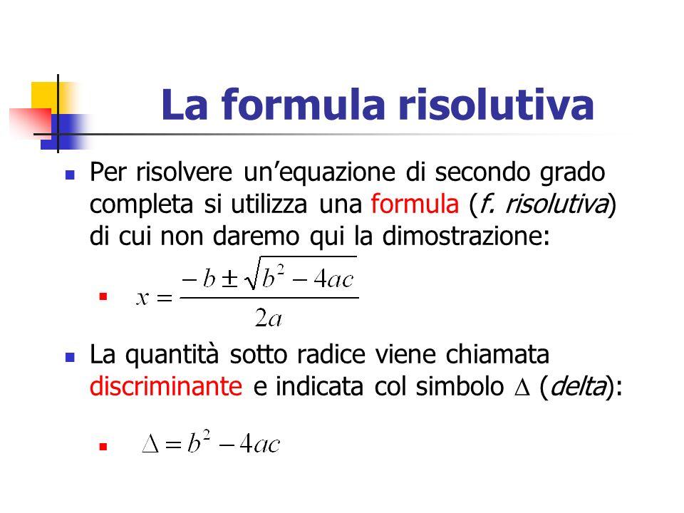 La formula risolutiva Per risolvere unequazione di secondo grado completa si utilizza una formula (f.