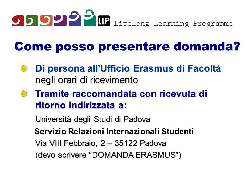 Come posso presentare domanda? Di persona allUfficio Erasmus di Facoltà negli orari di ricevimento Tramite raccomandata con ricevuta di ritorno indiri