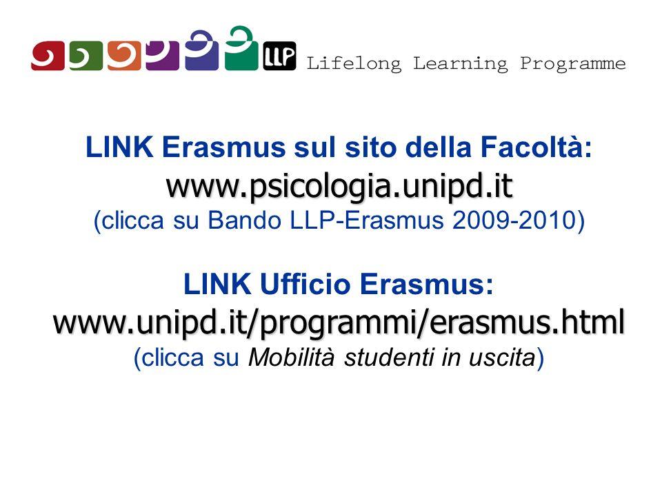 LINK Erasmus sul sito della Facoltà:www.psicologia.unipd.it (clicca su Bando LLP-Erasmus 2009-2010) LINK Ufficio Erasmus:www.unipd.it/programmi/erasmu