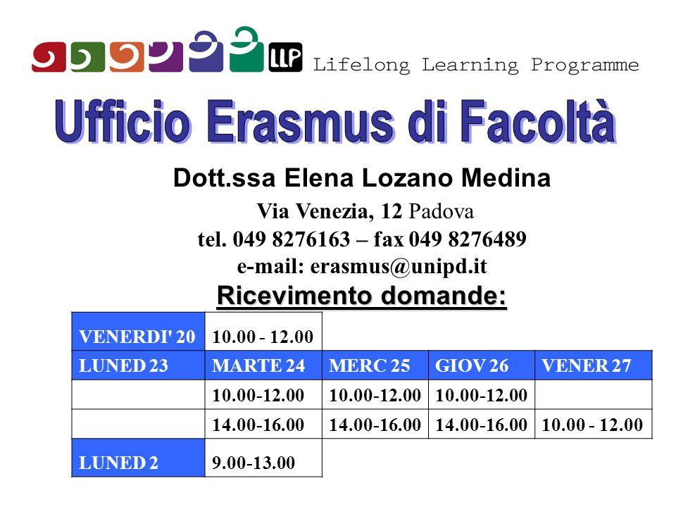 Dott.ssa Elena Lozano Medina Via Venezia, 12 Padova tel. 049 8276163 – fax 049 8276489 e-mail: erasmus@unipd.it Ricevimento domande: VENERDI' 2010.00