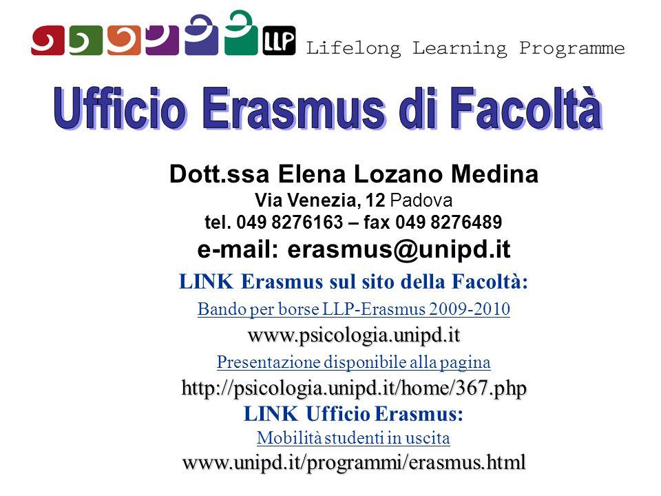 Dott.ssa Elena Lozano Medina Via Venezia, 12 Padova tel. 049 8276163 – fax 049 8276489 e-mail: erasmus@unipd.it LINK Erasmus sul sito della Facoltà: B