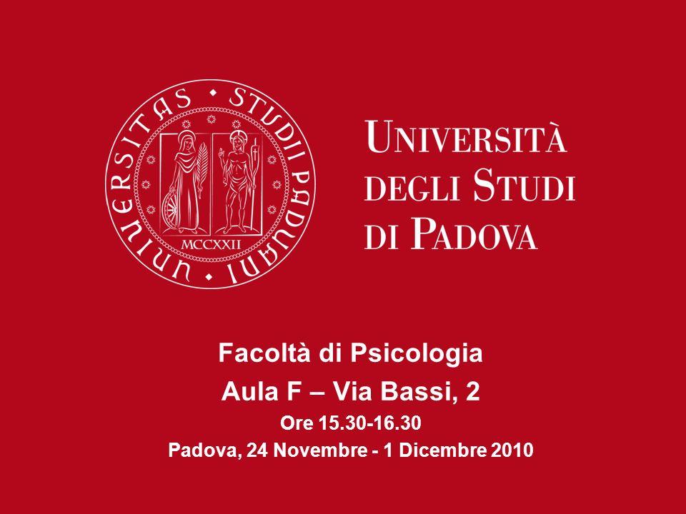 Facoltà di Psicologia Aula F – Via Bassi, 2 Ore 15.30-16.30 Padova, 24 Novembre - 1 Dicembre 2010