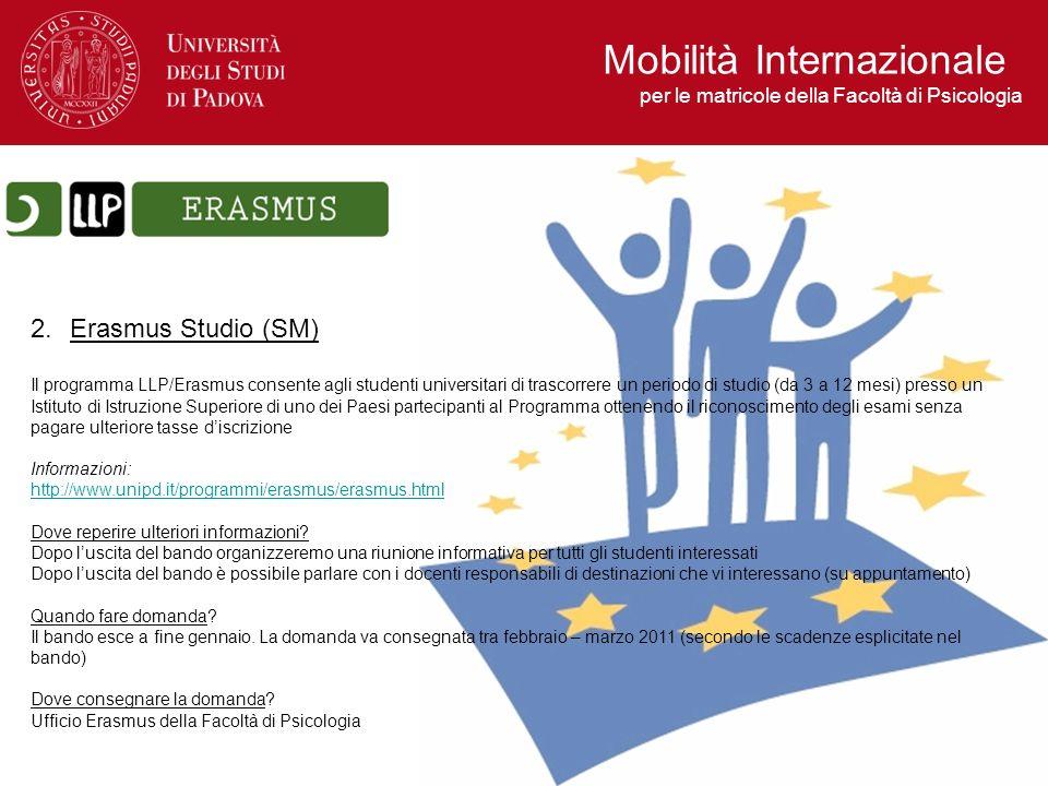 2.Erasmus Studio (SM) Il programma LLP/Erasmus consente agli studenti universitari di trascorrere un periodo di studio (da 3 a 12 mesi) presso un Isti