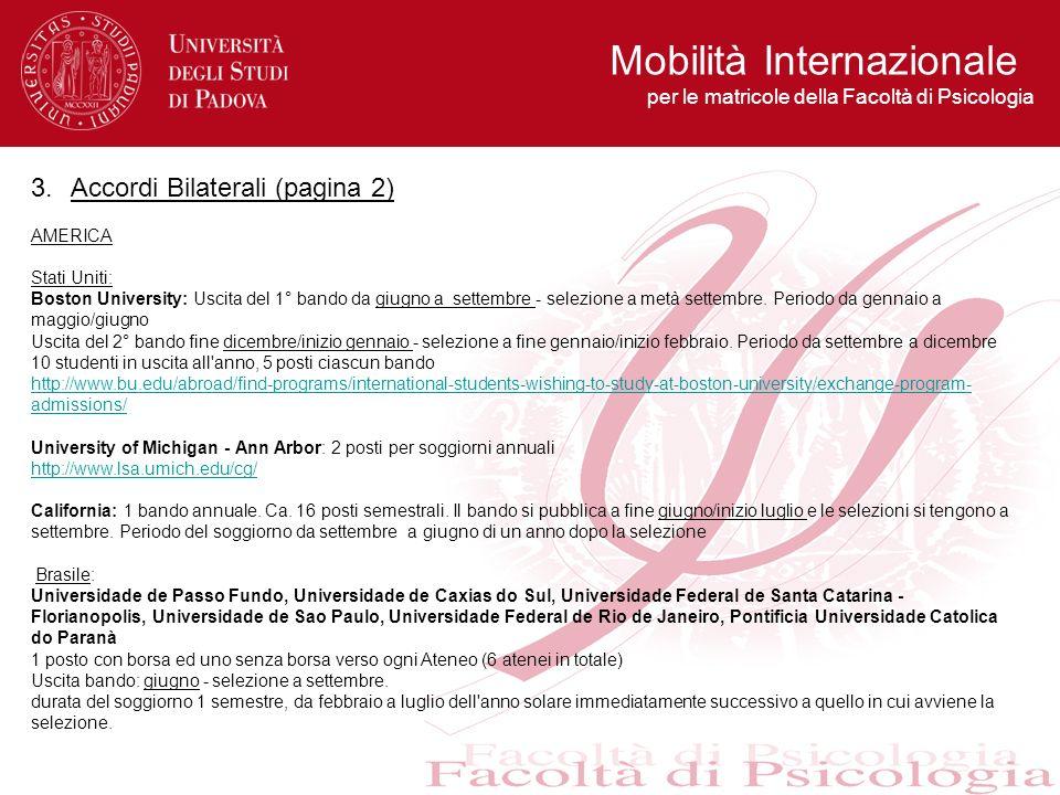 3.Accordi Bilaterali (pagina 2) AMERICA Stati Uniti: Boston University: Uscita del 1° bando da giugno a settembre - selezione a metà settembre. Period