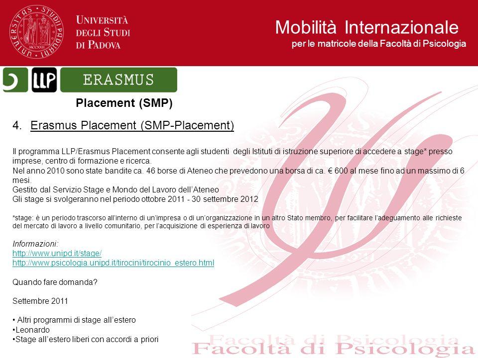 4.Erasmus Placement (SMP-Placement) Il programma LLP/Erasmus Placement consente agli studenti degli Istituti di istruzione superiore di accedere a sta