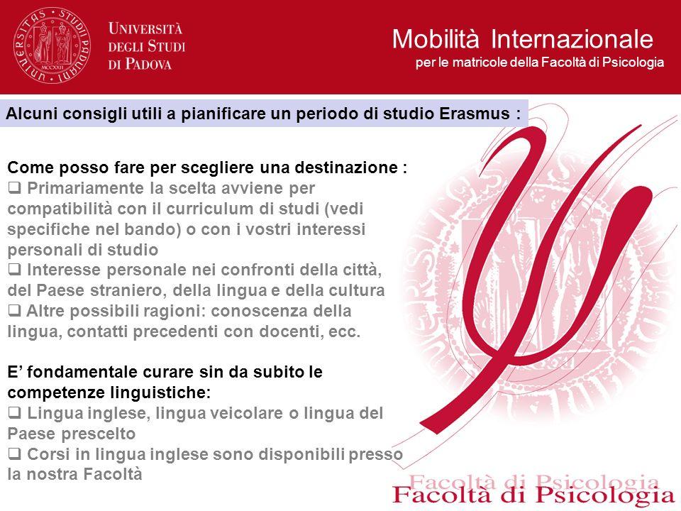 Mobilità Internazionale per le matricole della Facoltà di Psicologia Alcuni consigli utili a pianificare un periodo di studio Erasmus : Come posso far