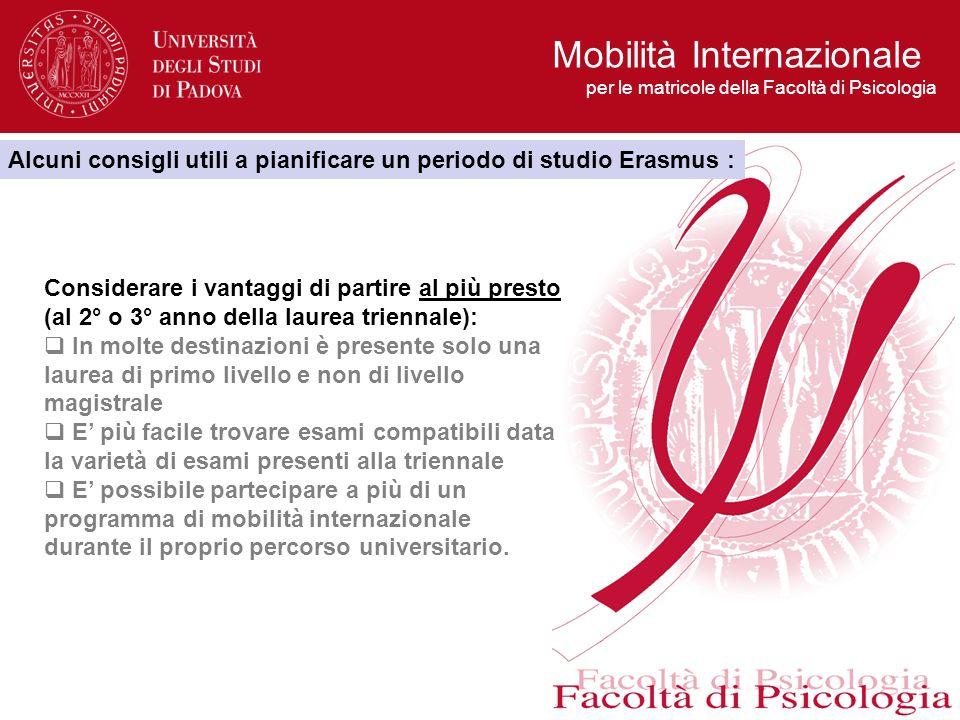 Mobilità Internazionale per le matricole della Facoltà di Psicologia Alcuni consigli utili a pianificare un periodo di studio Erasmus : Considerare i