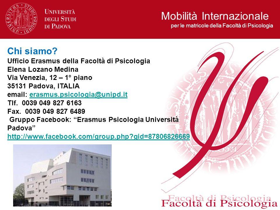 Chi siamo? Ufficio Erasmus della Facoltà di Psicologia Elena Lozano Medina Via Venezia, 12 – 1° piano 35131 Padova, ITALIA email: erasmus.psicologia@u