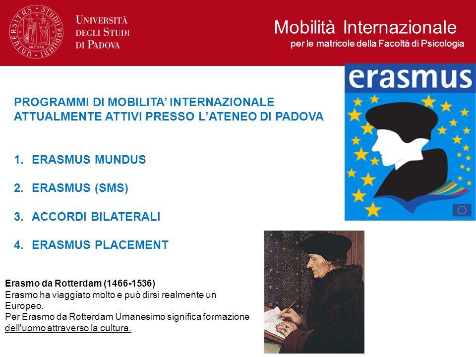 PROGRAMMI DI MOBILITA INTERNAZIONALE ATTUALMENTE ATTIVI PRESSO LATENEO DI PADOVA 1.ERASMUS MUNDUS 2.ERASMUS (SMS) 3.ACCORDI BILATERALI 4.ERASMUS PLACE