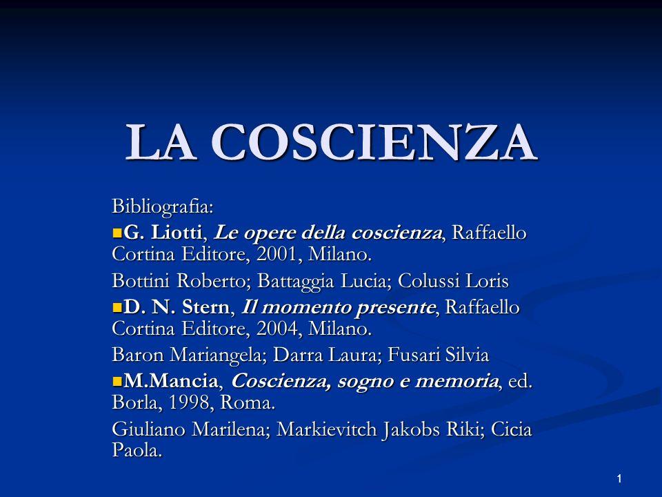 1 LA COSCIENZA Bibliografia: G. Liotti, Le opere della coscienza, Raffaello Cortina Editore, 2001, Milano. G. Liotti, Le opere della coscienza, Raffae