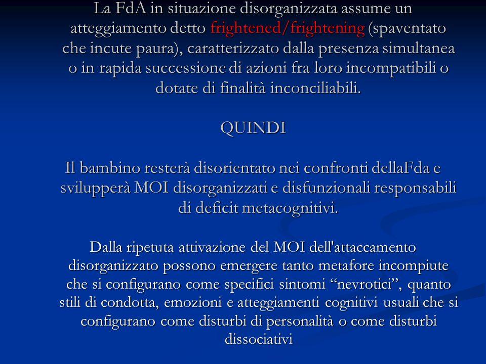 La FdA in situazione disorganizzata assume un atteggiamento detto frightened/frightening (spaventato che incute paura), caratterizzato dalla presenza