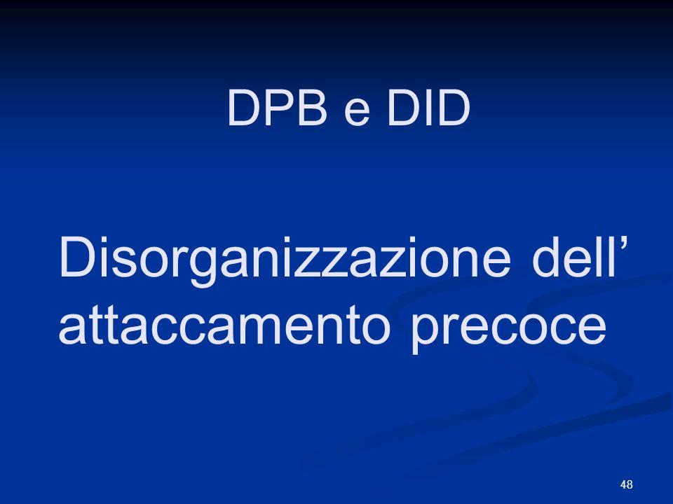 48 DPB e DID Disorganizzazione dell attaccamento precoce