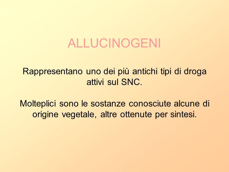ALLUCINOGENI Rappresentano uno dei più antichi tipi di droga attivi sul SNC. Molteplici sono le sostanze conosciute alcune di origine vegetale, altre