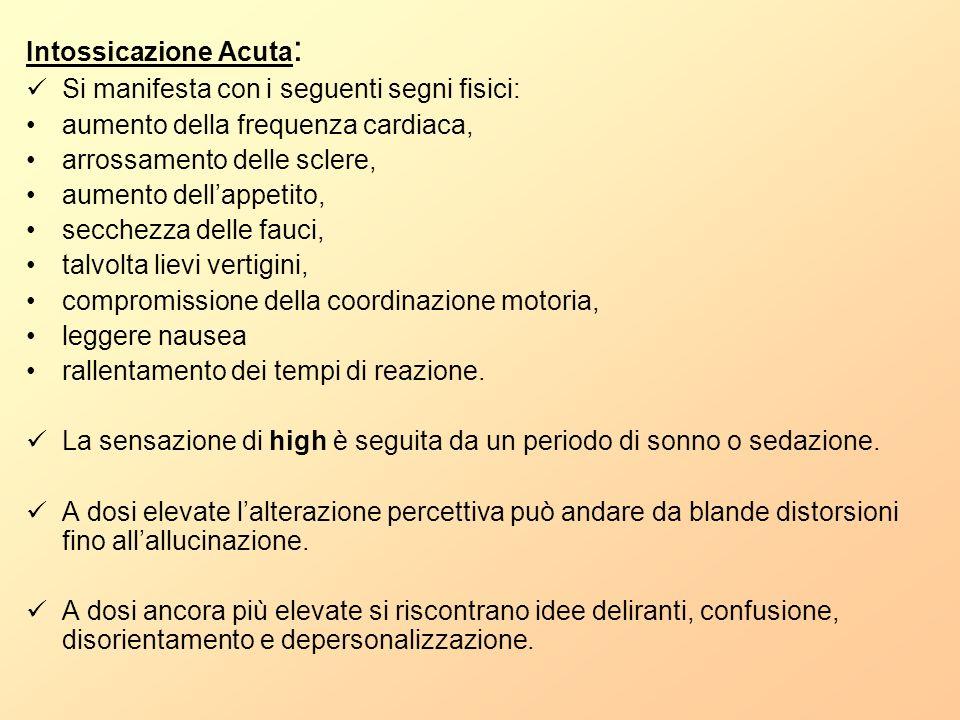 Intossicazione Acuta : Si manifesta con i seguenti segni fisici: aumento della frequenza cardiaca, arrossamento delle sclere, aumento dellappetito, se