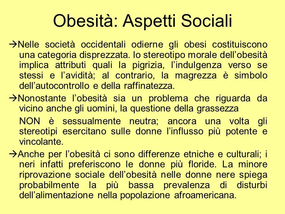 Obesità: Aspetti Sociali Nelle società occidentali odierne gli obesi costituiscono una categoria disprezzata. lo stereotipo morale dellobesità implica