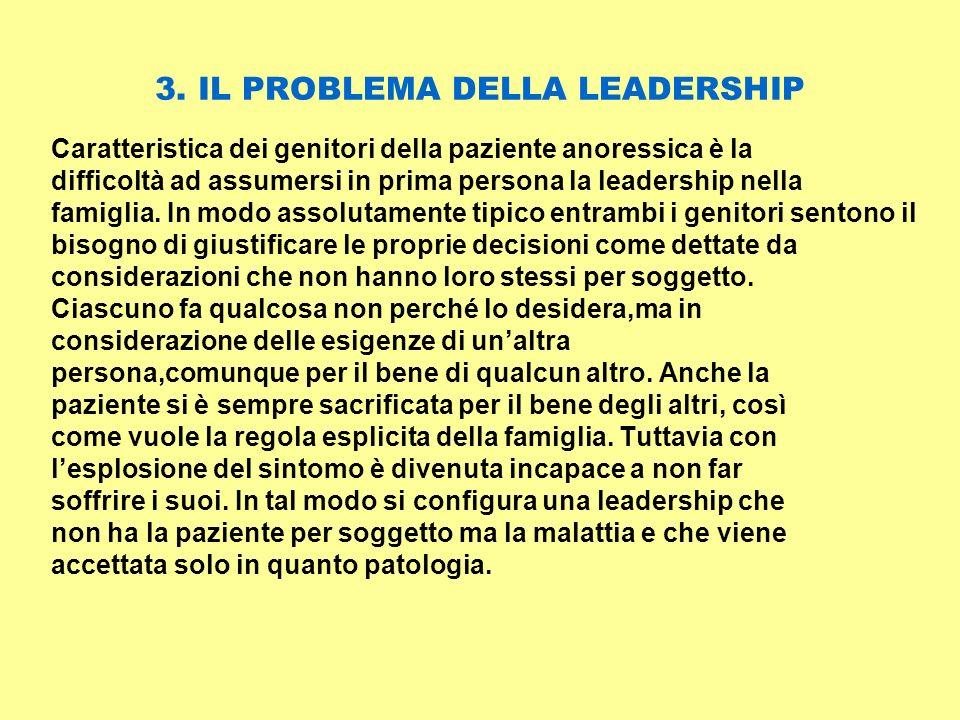 3. IL PROBLEMA DELLA LEADERSHIP Caratteristica dei genitori della paziente anoressica è la difficoltà ad assumersi in prima persona la leadership nell