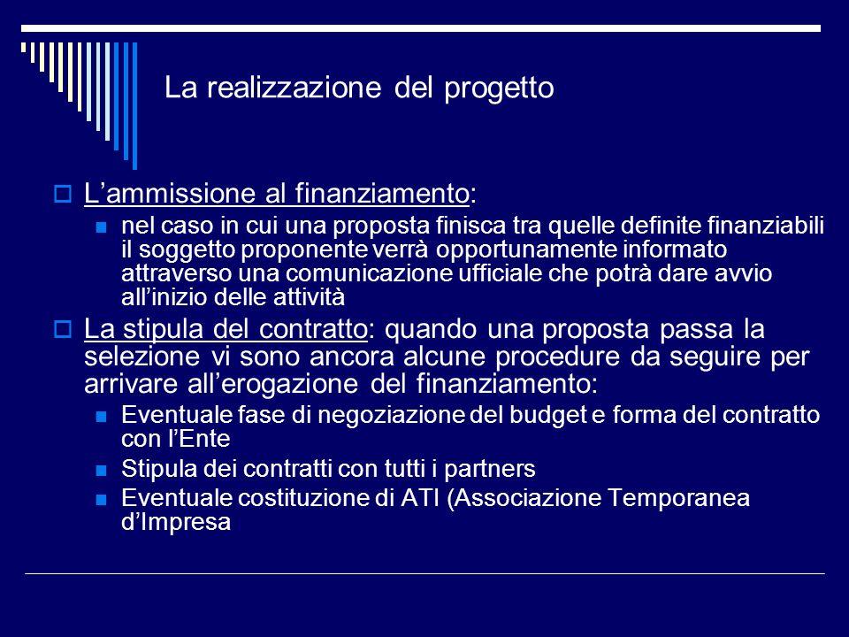 La realizzazione del progetto Lammissione al finanziamento: nel caso in cui una proposta finisca tra quelle definite finanziabili il soggetto proponen