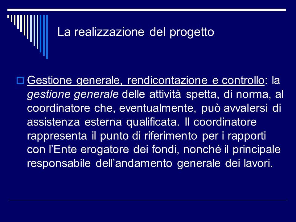 La realizzazione del progetto Gestione generale, rendicontazione e controllo: la gestione generale delle attività spetta, di norma, al coordinatore ch