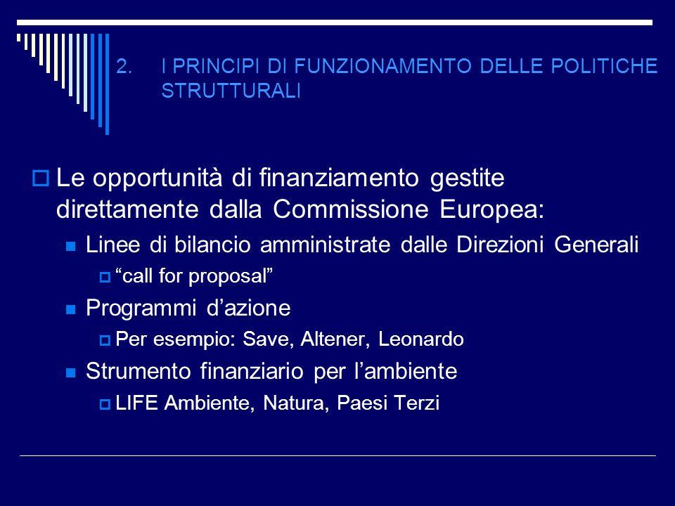 2. I PRINCIPI DI FUNZIONAMENTO DELLE POLITICHE STRUTTURALI Le opportunità di finanziamento gestite direttamente dalla Commissione Europea: Linee di bi