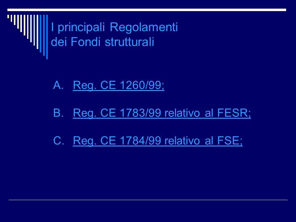 I principali Regolamenti dei Fondi strutturali A.Reg. CE 1260/99; B.Reg. CE 1783/99 relativo al FESR; C.Reg. CE 1784/99 relativo al FSE;