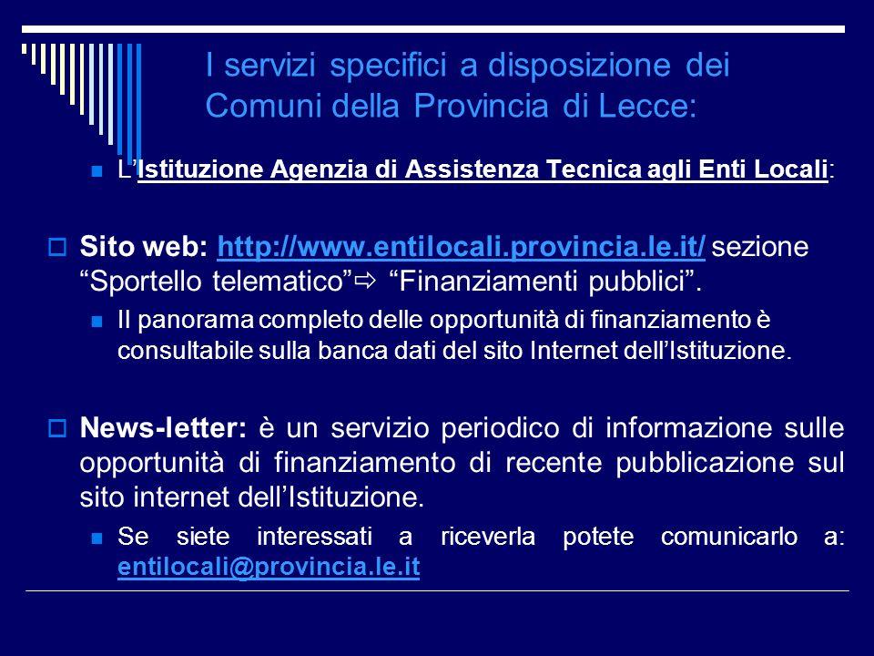 LIstituzione Agenzia di Assistenza Tecnica agli Enti Locali: Sito web: http://www.entilocali.provincia.le.it/ sezione Sportello telematico Finanziamen