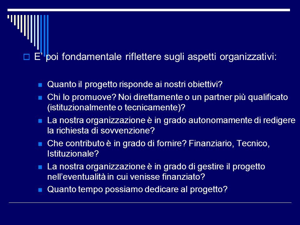 E poi fondamentale riflettere sugli aspetti organizzativi: Quanto il progetto risponde ai nostri obiettivi? Chi lo promuove? Noi direttamente o un par