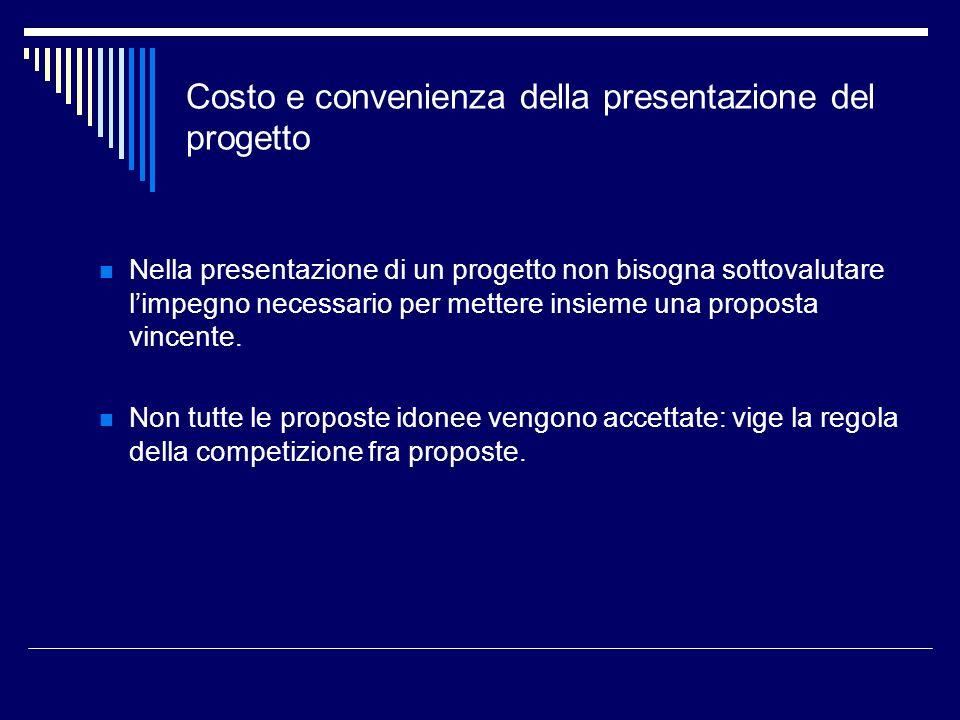 Nella presentazione di un progetto non bisogna sottovalutare limpegno necessario per mettere insieme una proposta vincente. Non tutte le proposte idon